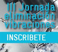 III Jornada sobre eliminación de vibraciones en procesos de mecanizado